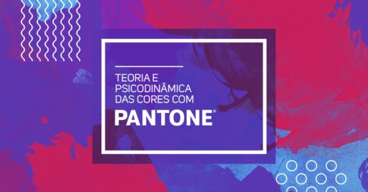Teoria e Psicodinâmica das cores com a PANTONE Brasil